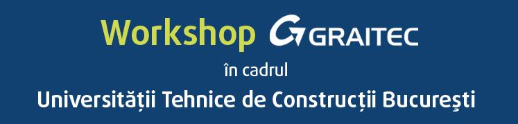 Workshop GRAITEC Advance in cadrul Universitatii Tehnice de Constructii Bucuresti