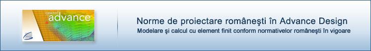 Advance Design - Norme de proiectare romanesti in Advance Design; Modelare si calcul cu element finit conform normativelor romanesti in vigoare
