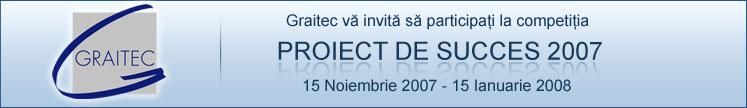 GRAITEC vă invită să participaţi la competiţia Proiect de Succes 2007, în perioada 15 Noiembrie - 15 Ianuarie 2008